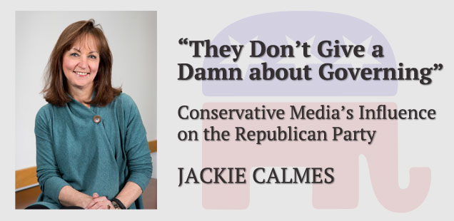 """They Don't Give a Damn about Governing"" <br />Conservative Media's Influence on the Republican Party"