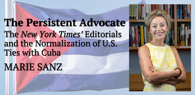 The Persistent Advocate: <em>The New York Times'</em> Editorials and the Normalization of U.S. Ties with Cuba