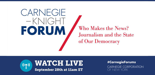 Carnegie-Knight Forum: Who Makes the News? Journalism and the State of Our Democracy